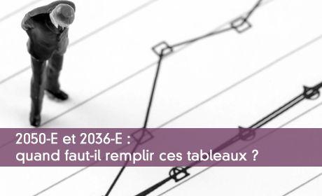 2050-E et 2036-E : quand faut-il remplir ces tableaux ?