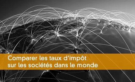 Comparer les taux d'impôt sur les sociétés dans le monde