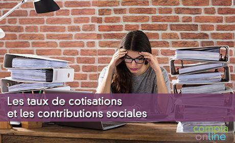 Les taux de cotisations et les contributions sociales