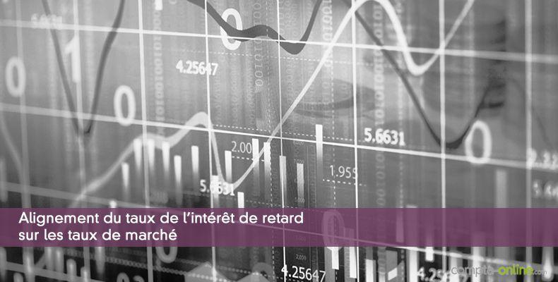 Alignement du taux de l'intérêt de retard sur les taux de marché