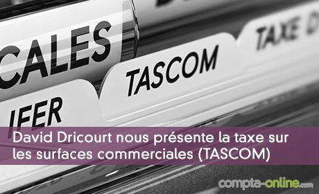 David Dricourt nous présente la taxe sur les surfaces commerciales (TASCOM)