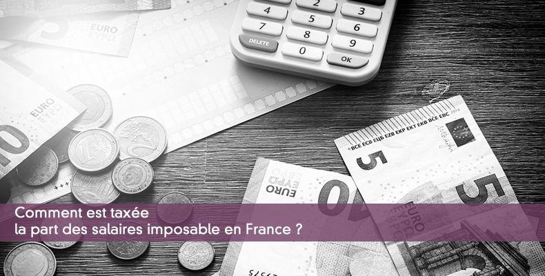 Comment est taxée la part des salaires imposable en France ?