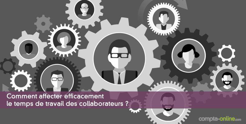 Comment affecter efficacement le temps de travail des collaborateurs ?