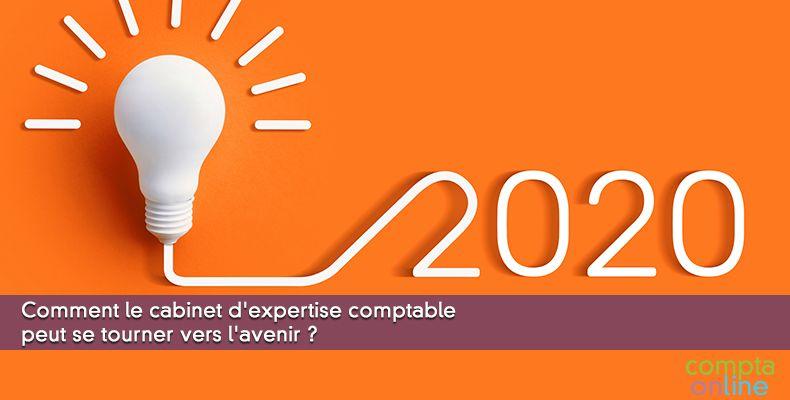 Comment le cabinet d'expertise comptable peut se tourner vers l'avenir ?