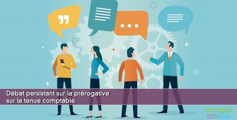 Débat persistant sur la prérogative sur la tenue comptable