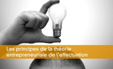Les principes de la théorie entrepreneuriale de l'effectuation