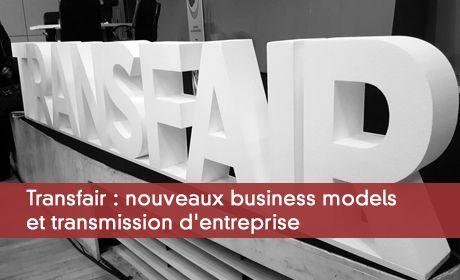 Transfair : nouveaux business models et transmission d'entreprise