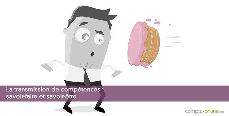 La transmission de compétences : savoir-faire et savoir-être
