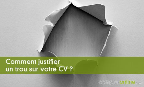 Comment justifier un trou sur votre CV ?