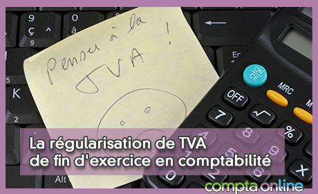 La régularisation de TVA de fin d'exercice en comptabilité