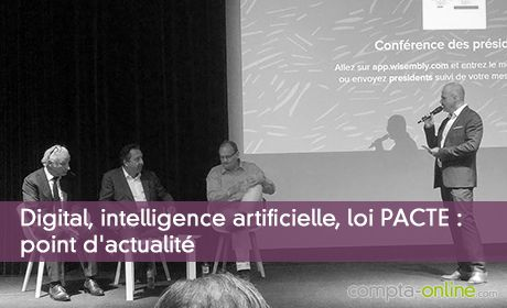 Digital, intelligence artificielle, loi PACTE : point d'actualité