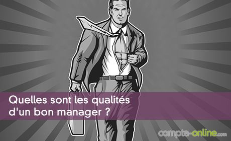 Quelles sont les qualités d'un bon manager ?
