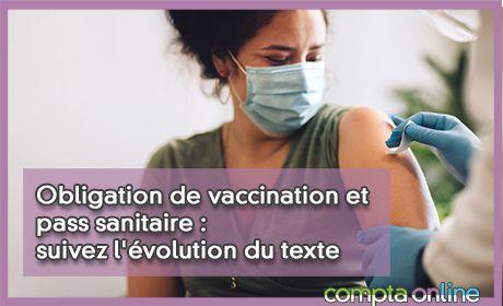 Obligation de vaccination et pass sanitaire : suivez l'évolution du texte