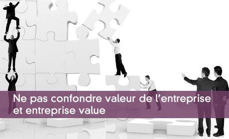 Ne pas confondre valeur de l'entreprise et entreprise value
