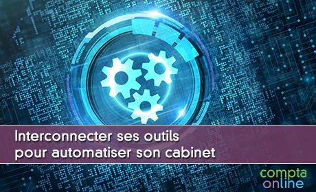 Interconnecter ses outils pour automatiser son cabinet