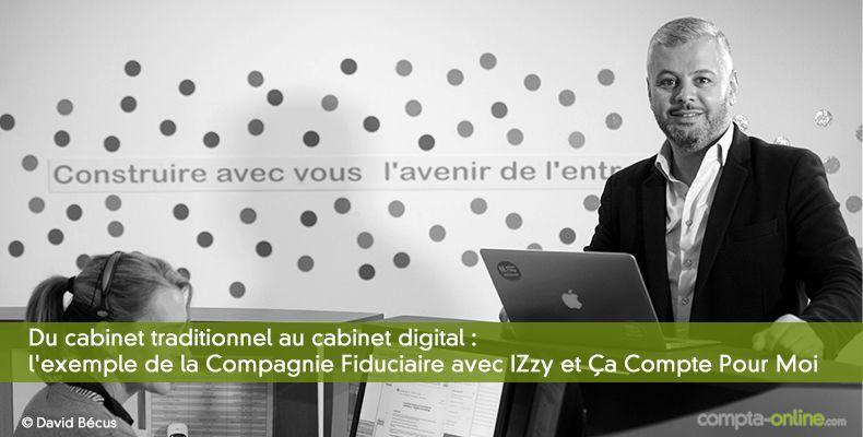 Du cabinet traditionnel au cabinet digital : l'exemple de la Compagnie Fiduciaire avec IZzy et Ça Compte Pour Moi